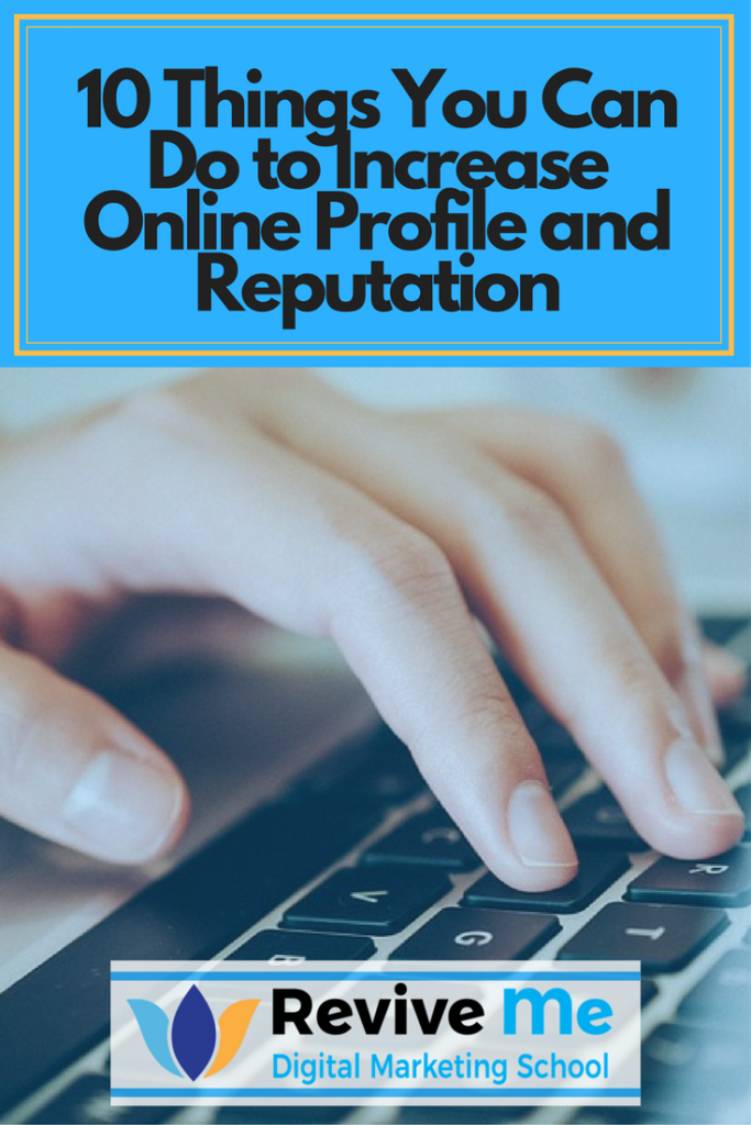 10 Things You Can Do to Increase Online Profile and Reputation